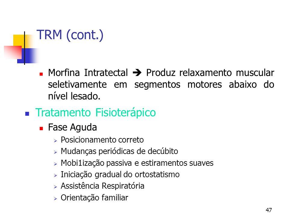 47 TRM (cont.) Morfina Intratectal Produz relaxamento muscular seletivamente em segmentos motores abaixo do nível lesado.