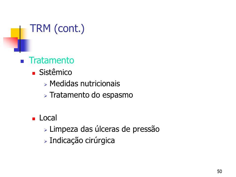 50 TRM (cont.) Tratamento Sistêmico Medidas nutricionais Tratamento do espasmo Local Limpeza das úlceras de pressão Indicação cirúrgica