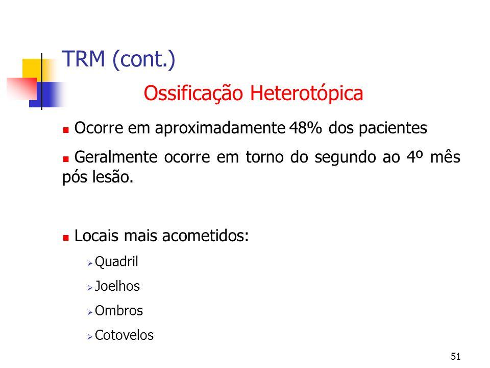 51 TRM (cont.) Ossificação Heterotópica Ocorre em aproximadamente 48% dos pacientes Geralmente ocorre em torno do segundo ao 4º mês pós lesão.