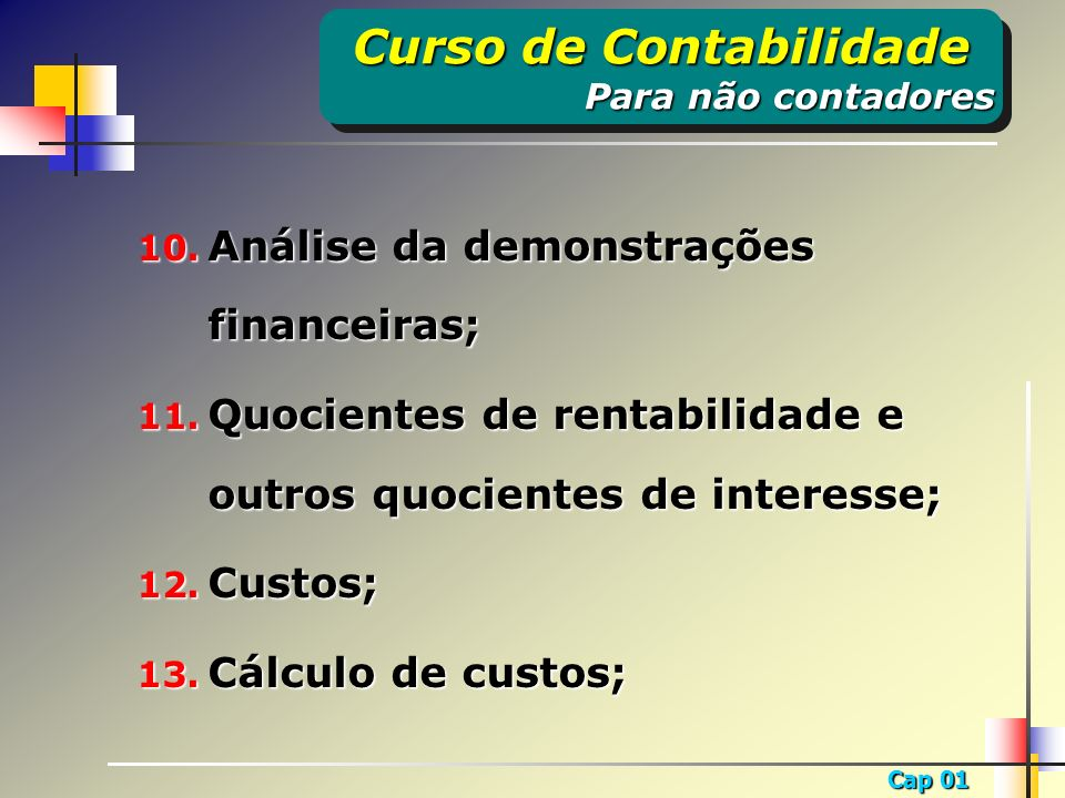 Cap 01 14.Custos para decisão; 15. Custos para controle – Custo padrão; 16.