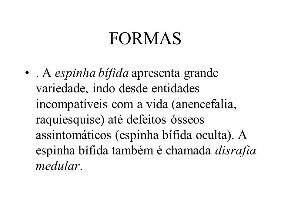 FORMAS. A espinha bífida apresenta grande variedade, indo desde entidades incompatíveis com a vida (anencefalia, raquiesquise) até defeitos ósseos ass