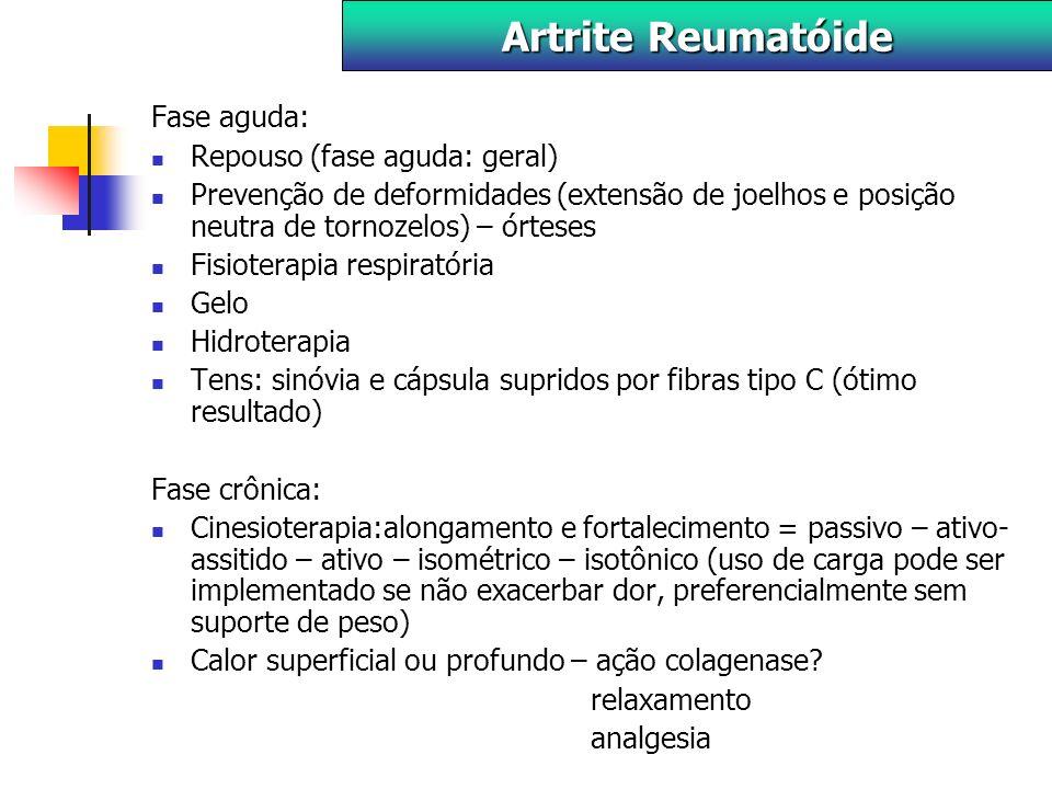 Fase aguda: Repouso (fase aguda: geral) Prevenção de deformidades (extensão de joelhos e posição neutra de tornozelos) – órteses Fisioterapia respiratória Gelo Hidroterapia Tens: sinóvia e cápsula supridos por fibras tipo C (ótimo resultado) Fase crônica: Cinesioterapia:alongamento e fortalecimento = passivo – ativo- assitido – ativo – isométrico – isotônico (uso de carga pode ser implementado se não exacerbar dor, preferencialmente sem suporte de peso) Calor superficial ou profundo – ação colagenase.