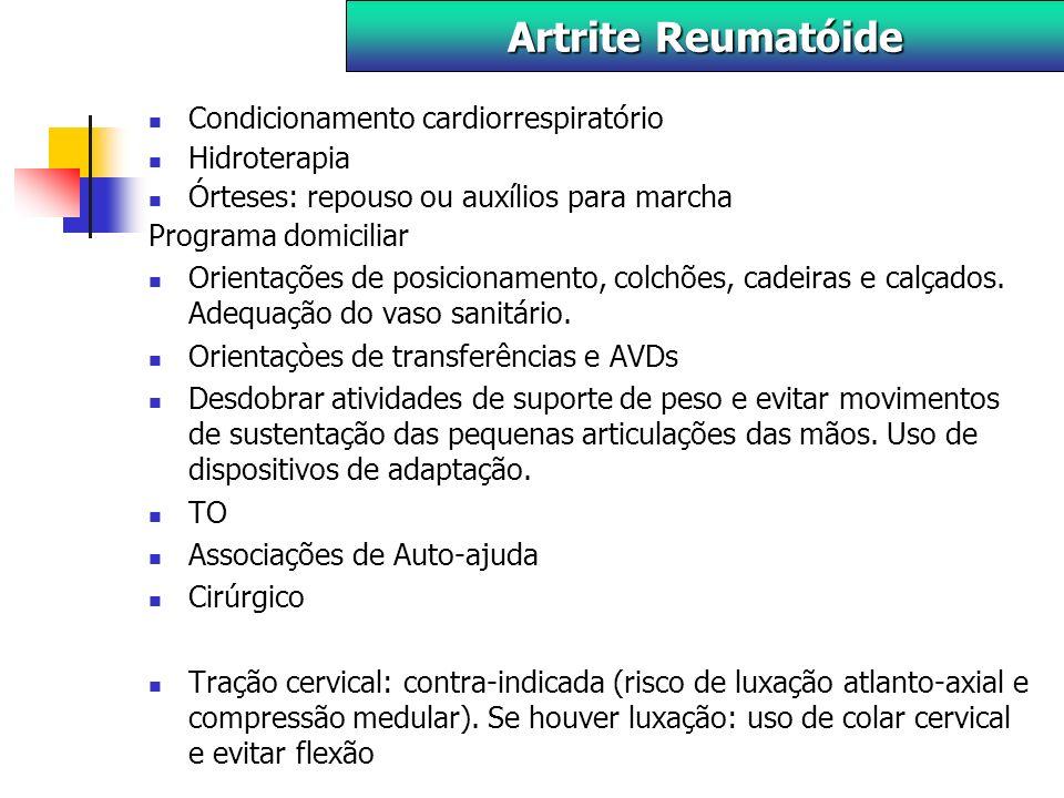 Condicionamento cardiorrespiratório Hidroterapia Órteses: repouso ou auxílios para marcha Programa domiciliar Orientações de posicionamento, colchões, cadeiras e calçados.