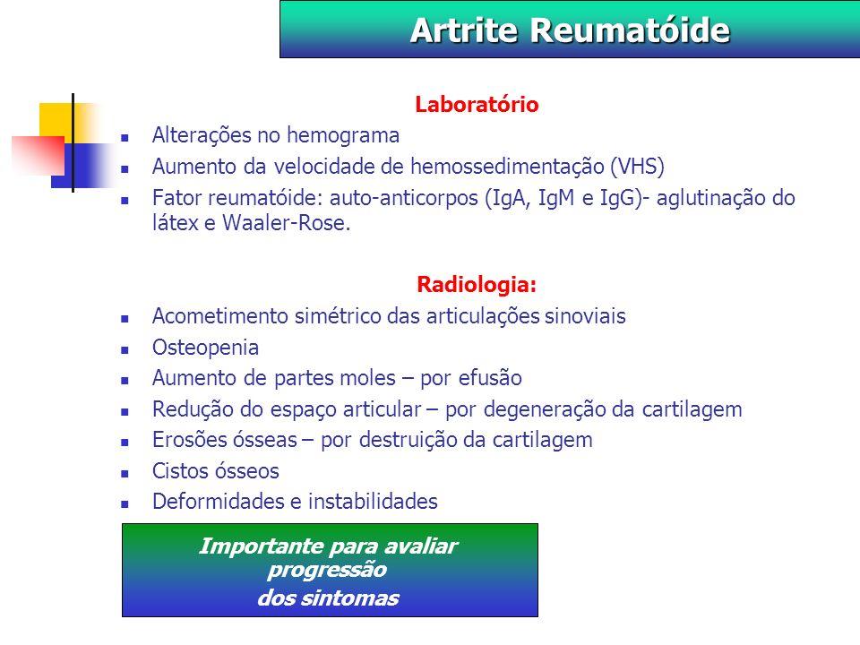 Laboratório Alterações no hemograma Aumento da velocidade de hemossedimentação (VHS) Fator reumatóide: auto-anticorpos (IgA, IgM e IgG)- aglutinação do látex e Waaler-Rose.