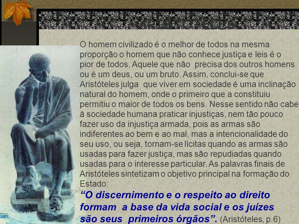 ARISTÓTELES O homem civilizado é o melhor de todos na mesma proporção o homem que não conhece justiça e leis é o pior de todos. Aquele que não precisa