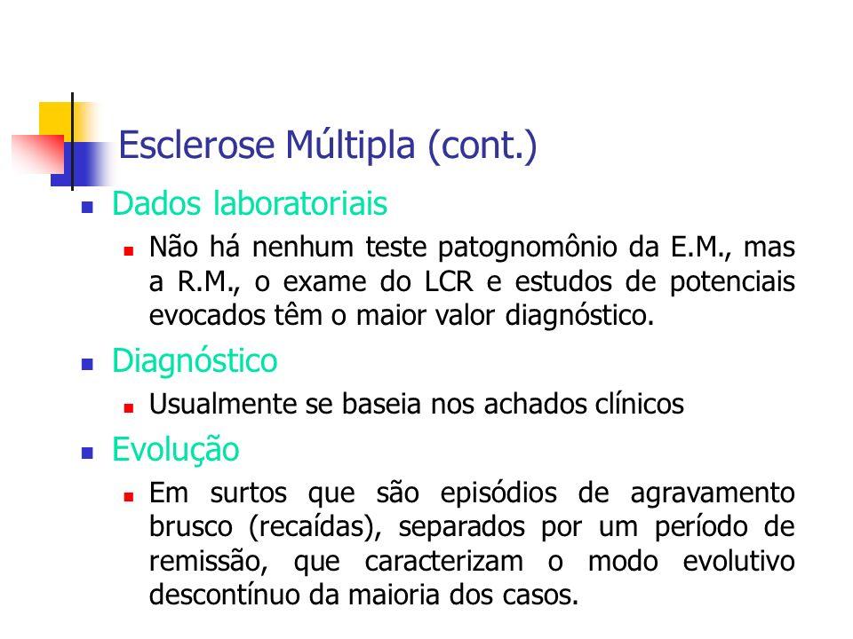 Esclerose Múltipla (cont.) Dados laboratoriais Não há nenhum teste patognomônio da E.M., mas a R.M., o exame do LCR e estudos de potenciais evocados t