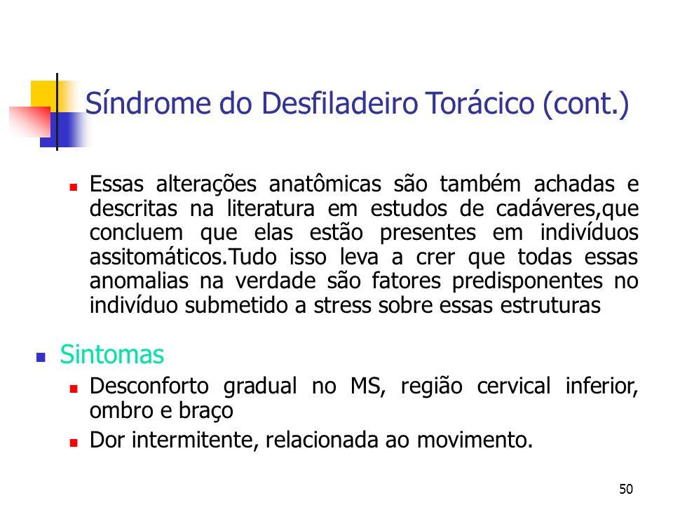 50 Síndrome do Desfiladeiro Torácico (cont.) Essas alterações anatômicas são também achadas e descritas na literatura em estudos de cadáveres,que conc