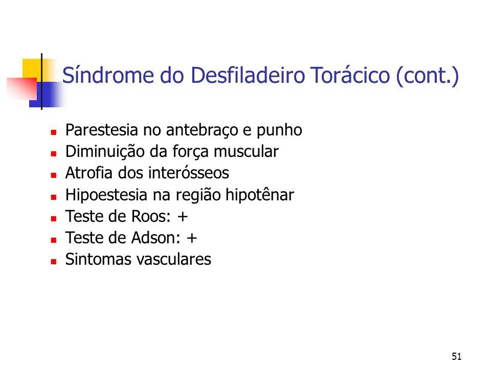 51 Síndrome do Desfiladeiro Torácico (cont.) Parestesia no antebraço e punho Diminuição da força muscular Atrofia dos interósseos Hipoestesia na regiã