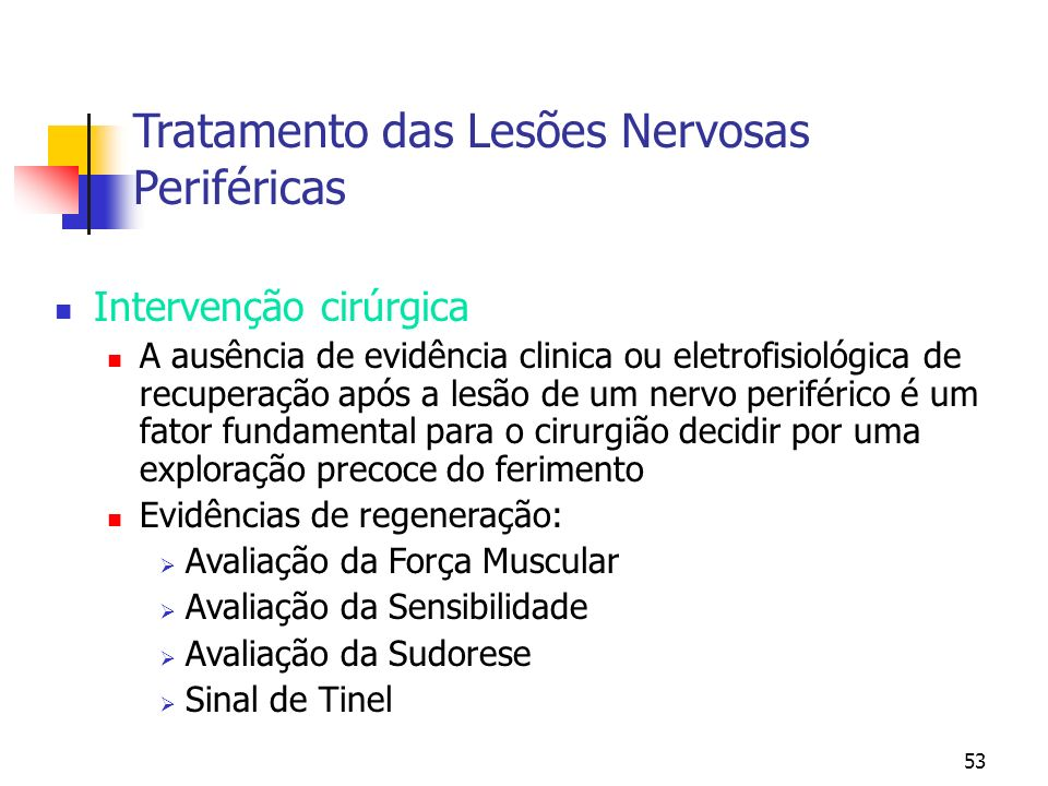 53 Tratamento das Lesões Nervosas Periféricas Intervenção cirúrgica A ausência de evidência clinica ou eletrofisiológica de recuperação após a lesão d