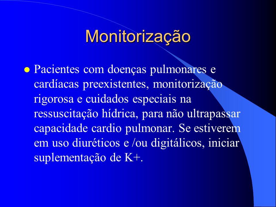 Monitorização l Pacientes lactentes e crianças, diminuição de reserva de glicogênio - hipoglicemia grave e necessita dosagem de glicemia mais inclusão de soro glicosado na fase inicial