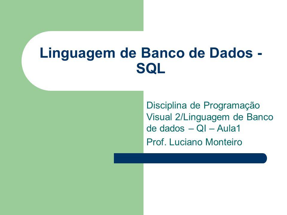Linguagem de Banco de Dados - SQL Disciplina de Programação Visual 2/Linguagem de Banco de dados – QI – Aula1 Prof. Luciano Monteiro