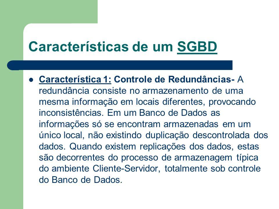 Características de um SGBD Característica 1: Controle de Redundâncias- A redundância consiste no armazenamento de uma mesma informação em locais difer