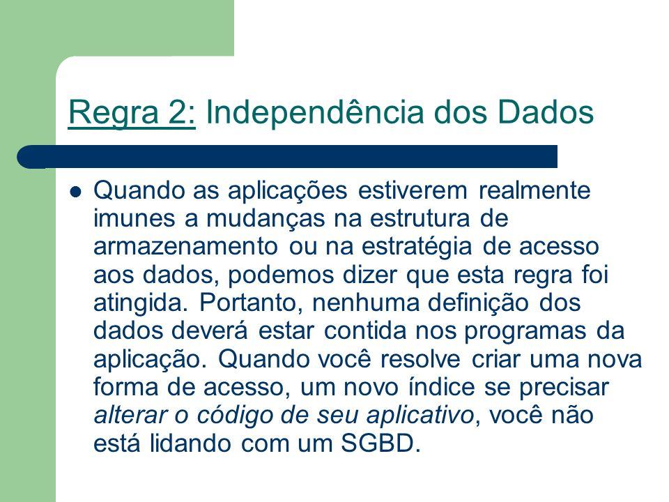 Características de um SGBD Característica 6: Controle de Integridade- Um Banco de Dados deverá impedir que aplicações ou acessos pelas interfaces possam comprometer a integridade dos dados.
