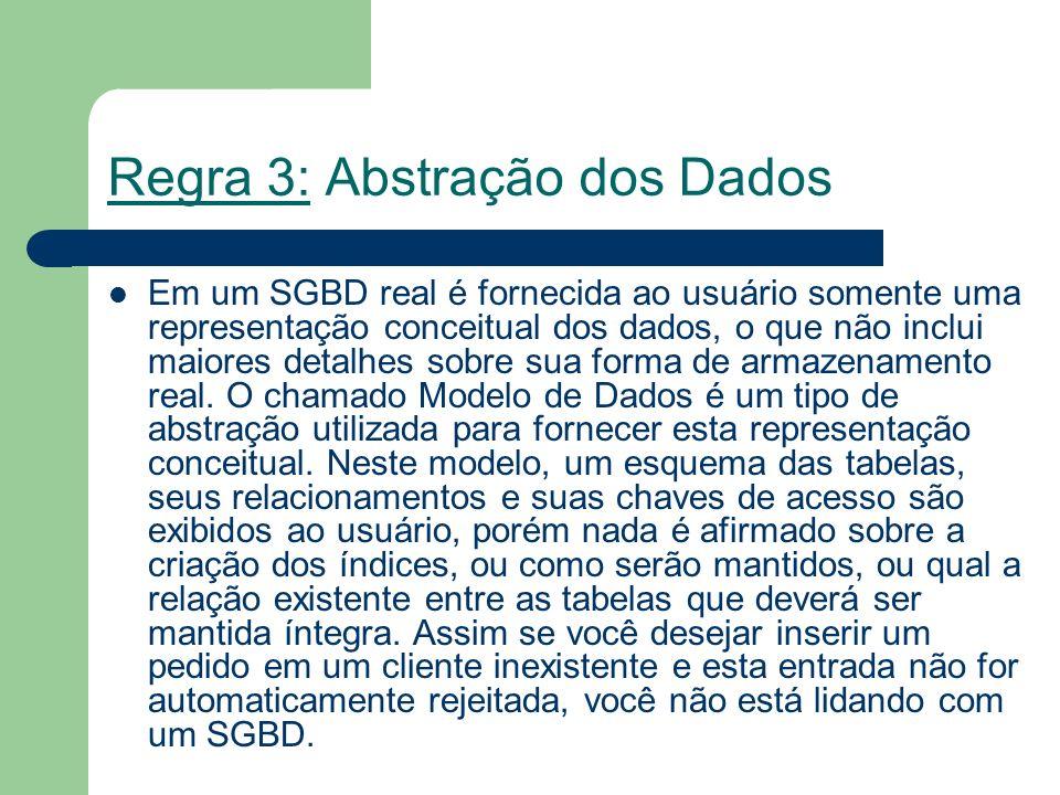 Regra 4: Visões Um SGBD deve permitir que cada usuário visualize os dados de forma diferente daquela existente previamente no Banco de Dados.
