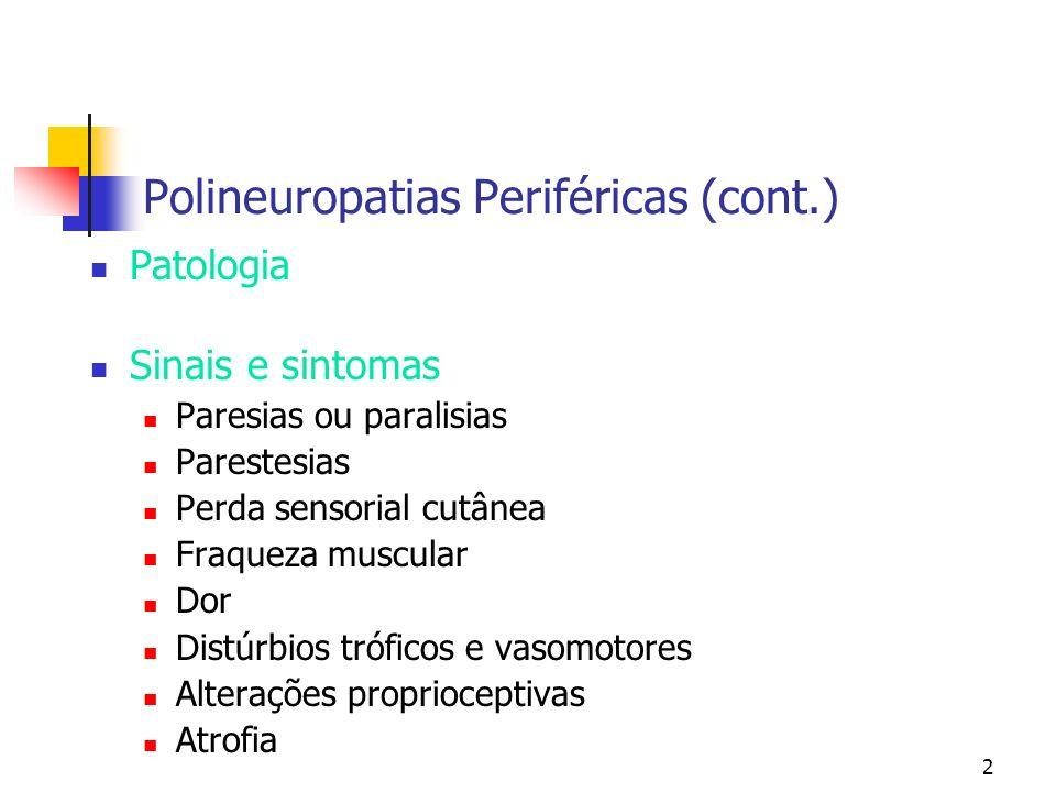2 Polineuropatias Periféricas (cont.) Patologia Sinais e sintomas Paresias ou paralisias Parestesias Perda sensorial cutânea Fraqueza muscular Dor Dis