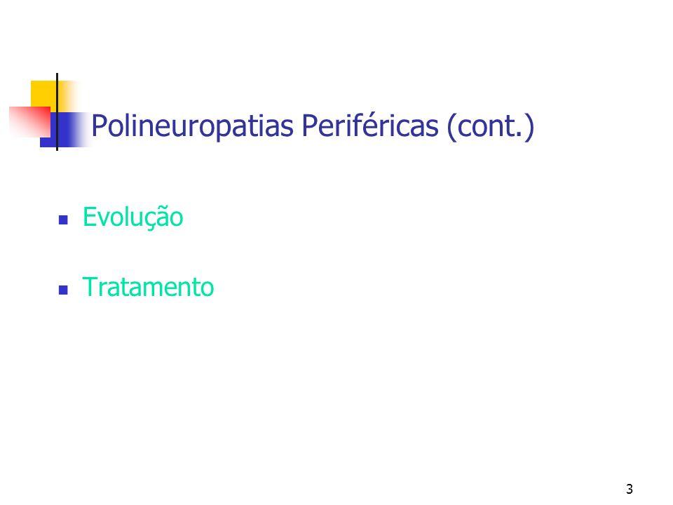 3 Polineuropatias Periféricas (cont.) Evolução Tratamento