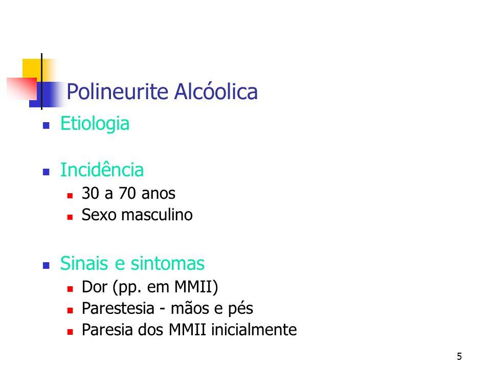 5 Polineurite Alcóolica Etiologia Incidência 30 a 70 anos Sexo masculino Sinais e sintomas Dor (pp. em MMII) Parestesia - mãos e pés Paresia dos MMII