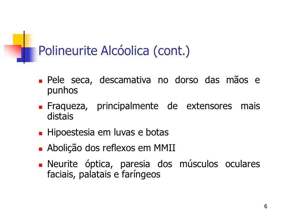6 Polineurite Alcóolica (cont.) Pele seca, descamativa no dorso das mãos e punhos Fraqueza, principalmente de extensores mais distais Hipoestesia em l
