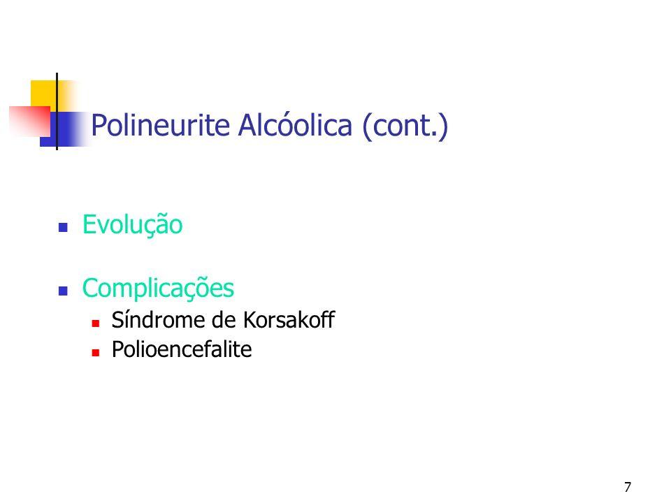 7 Polineurite Alcóolica (cont.) Evolução Complicações Síndrome de Korsakoff Polioencefalite