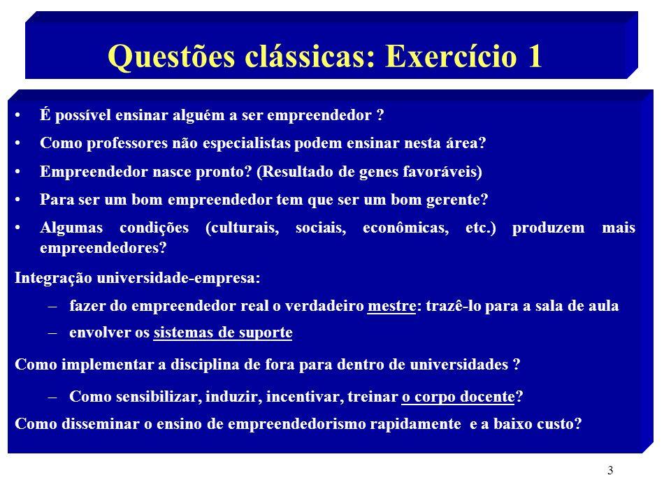 3 Questões clássicas: Exercício 1 É possível ensinar alguém a ser empreendedor ? Como professores não especialistas podem ensinar nesta área? Empreend