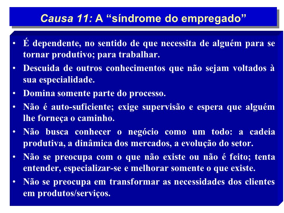 Causa 11: A síndrome do empregado É dependente, no sentido de que necessita de alguém para se tornar produtivo; para trabalhar. Descuida de outros con