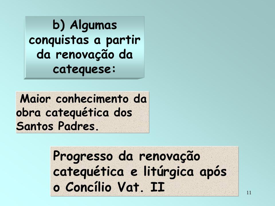 11 b) Algumas conquistas a partir da renovação da catequese: Maior conhecimento da obra catequética dos Santos Padres. Progresso da renovação catequét