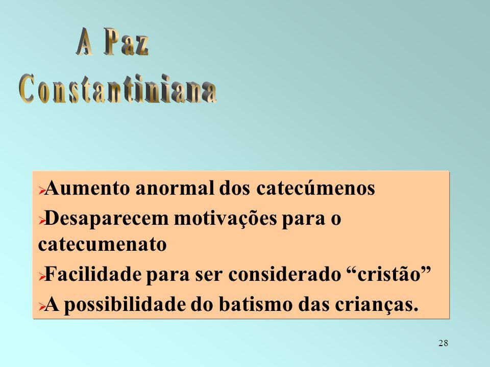 28 Aumento anormal dos catecúmenos Desaparecem motivações para o catecumenato Facilidade para ser considerado cristão A possibilidade do batismo das c