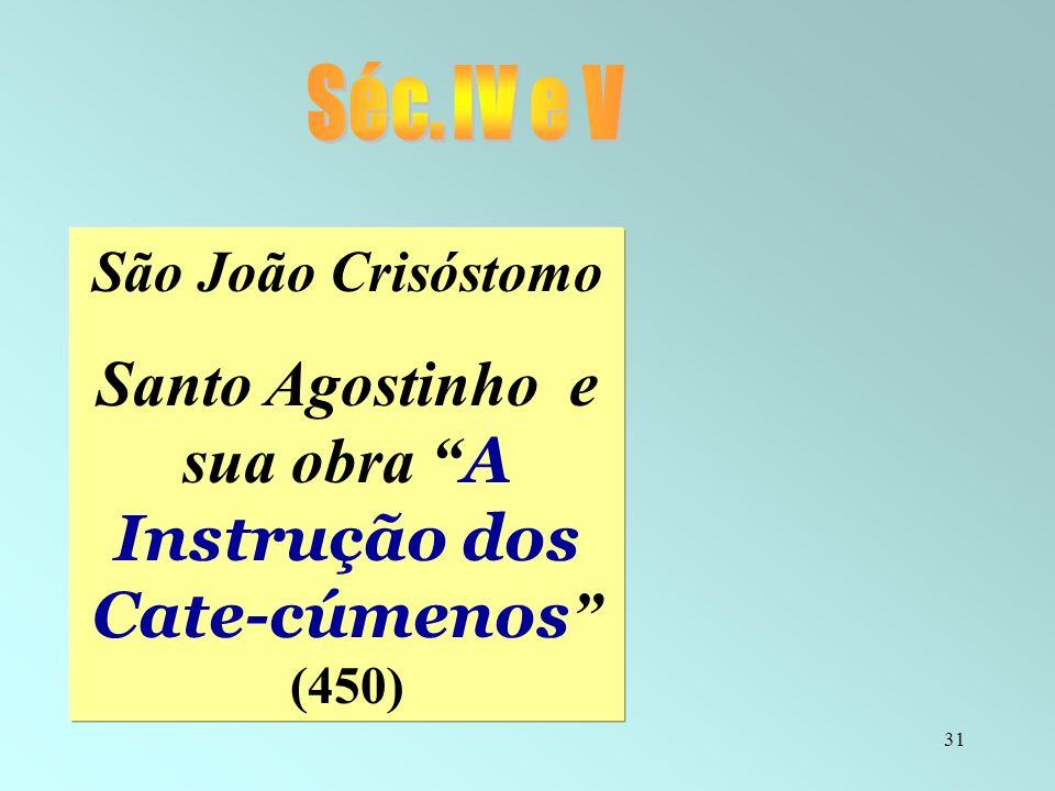31 São João Crisóstomo Santo Agostinho e sua obra A Instrução dos Cate-cúmenos (450)