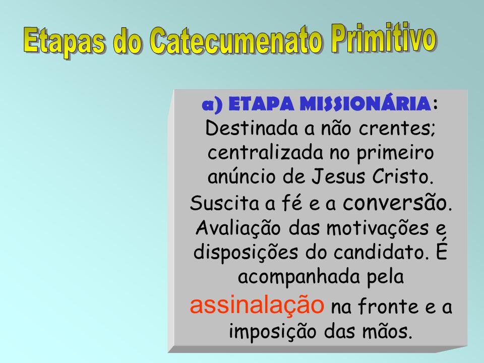 32 Destinada a não crentes; centralizada no primeiro anúncio de Jesus Cristo. Suscita a fé e a conversão. Avaliação das motivações e disposições do ca