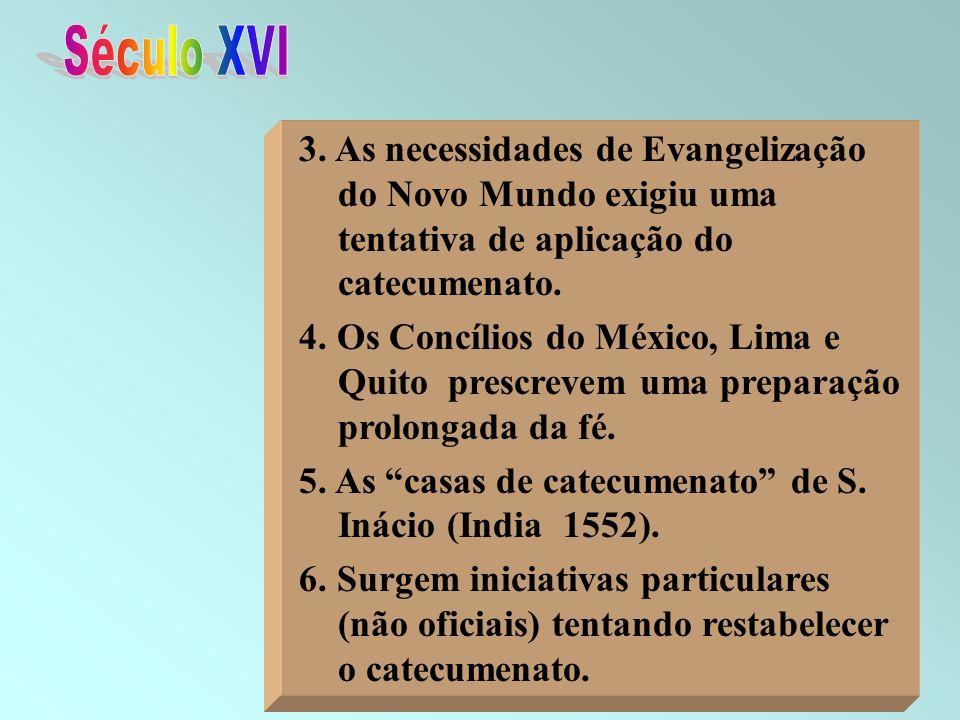 38 3. As necessidades de Evangelização do Novo Mundo exigiu uma tentativa de aplicação do catecumenato. 4. Os Concílios do México, Lima e Quito prescr