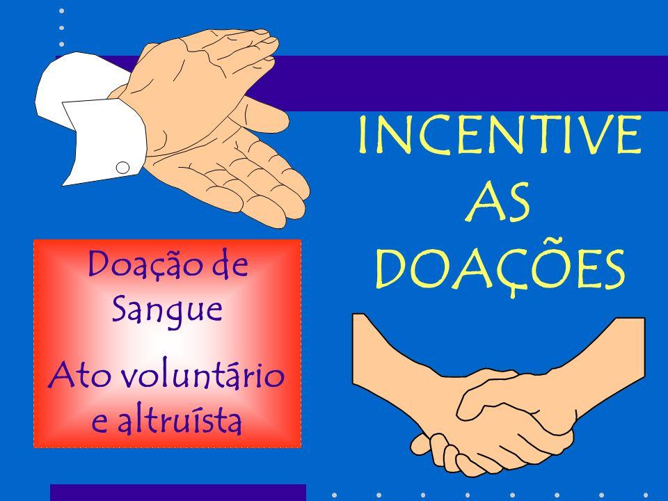 INCENTIVE AS DOAÇÕES Doação de Sangue Ato voluntário e altruísta