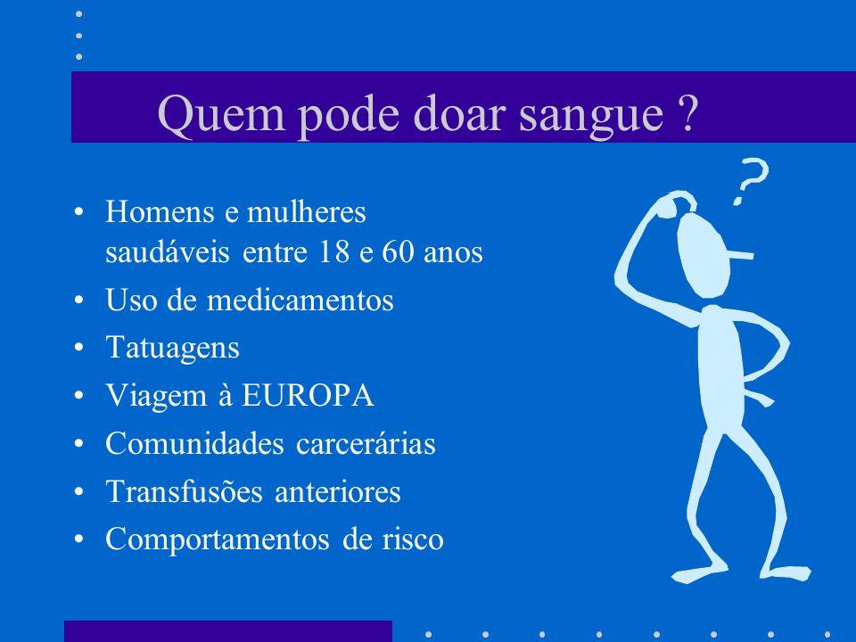 Quem pode doar sangue ? Homens e mulheres saudáveis entre 18 e 60 anos Uso de medicamentos Tatuagens Viagem à EUROPA Comunidades carcerárias Transfusõ