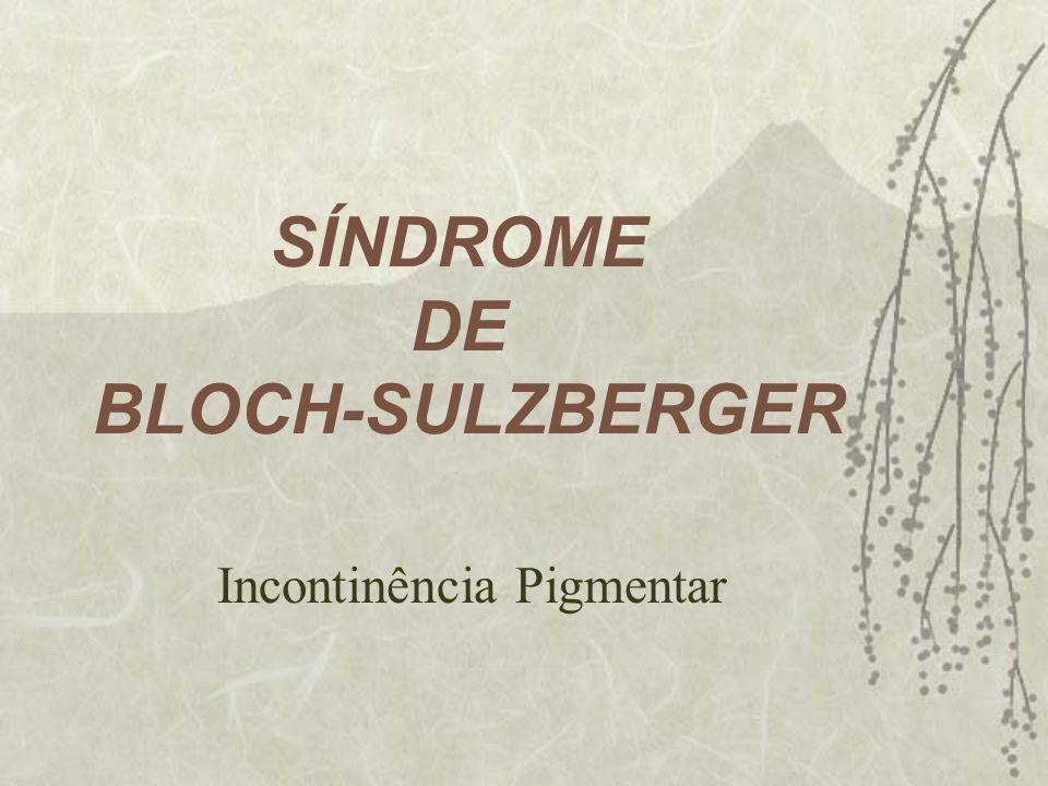 SÍNDROME DE BLOCH-SULZBERGER Incontinência Pigmentar