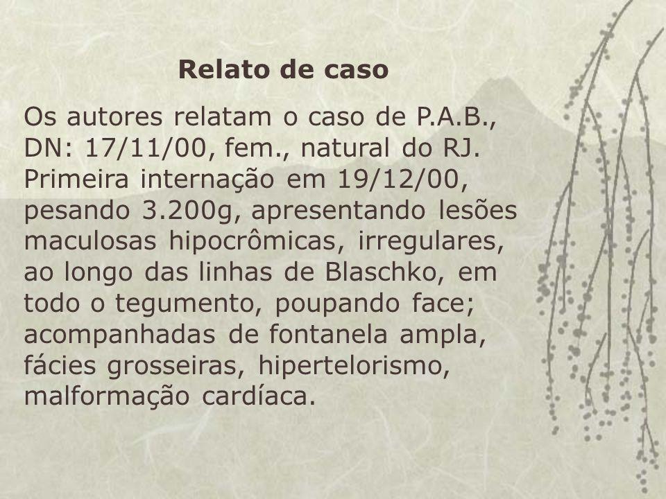 Relato de caso Os autores relatam o caso de P.A.B., DN: 17/11/00, fem., natural do RJ. Primeira internação em 19/12/00, pesando 3.200g, apresentando l
