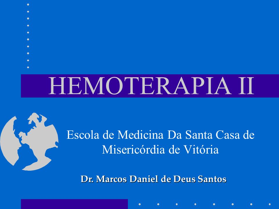 HEMOTERAPIA II Escola de Medicina Da Santa Casa de Misericórdia de Vitória Dr. Marcos Daniel de Deus Santos