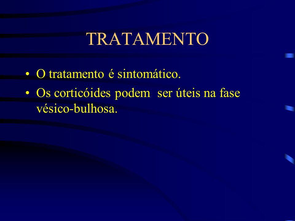 TRATAMENTO O tratamento é sintomático. Os corticóides podem ser úteis na fase vésico-bulhosa.