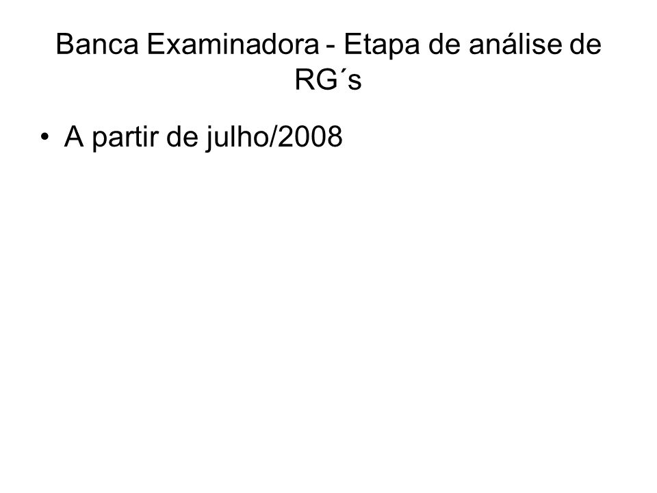 Banca Examinadora - Etapa de análise de RG´s A partir de julho/2008