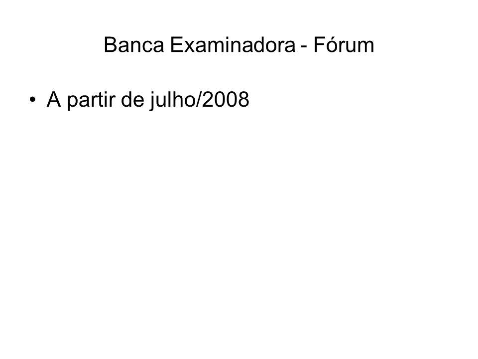 Banca Examinadora - Fórum A partir de julho/2008
