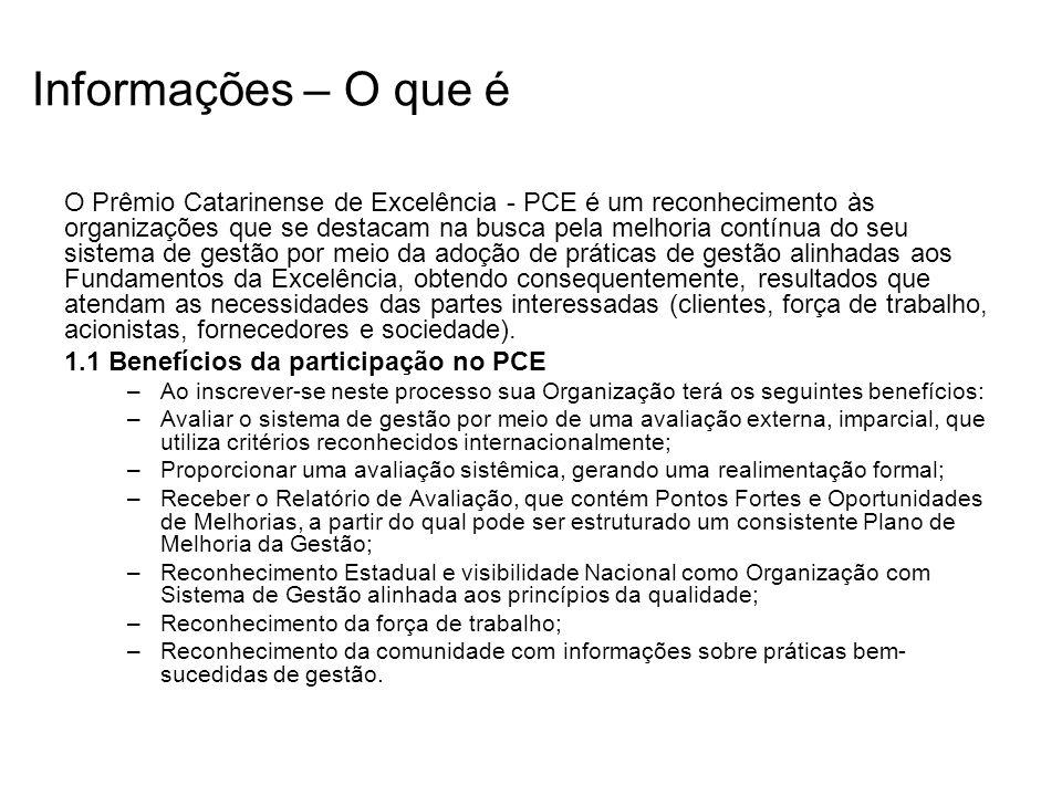 Informações – O que é O Prêmio Catarinense de Excelência - PCE é um reconhecimento às organizações que se destacam na busca pela melhoria contínua do