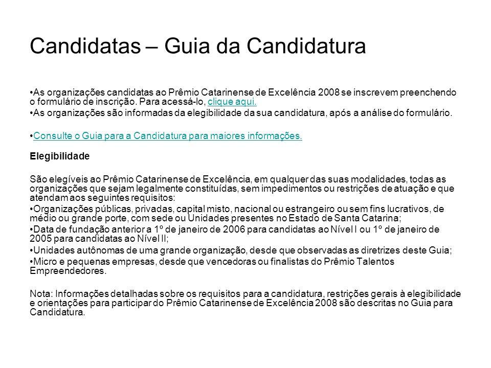 As organizações candidatas ao Prêmio Catarinense de Excelência 2008 se inscrevem preenchendo o formulário de inscrição. Para acessá-lo, clique aqui.cl