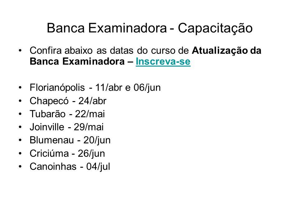 Banca Examinadora - Capacitação Confira abaixo as datas do curso de Atualização da Banca Examinadora – Inscreva-seInscreva-se Florianópolis - 11/abr e