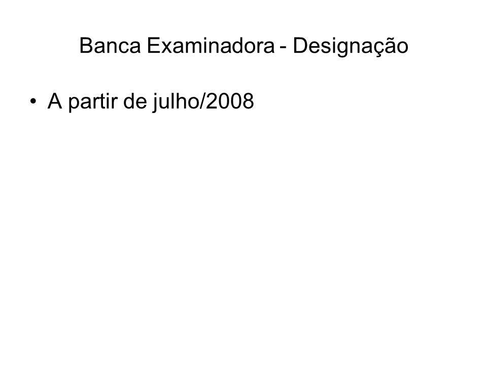 Banca Examinadora - Designação A partir de julho/2008