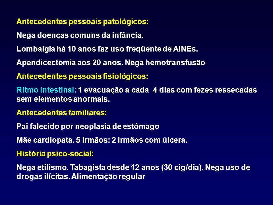 Antecedentes pessoais patológicos: Nega doenças comuns da infância. Lombalgia há 10 anos faz uso freqüente de AINEs. Apendicectomia aos 20 anos. Nega