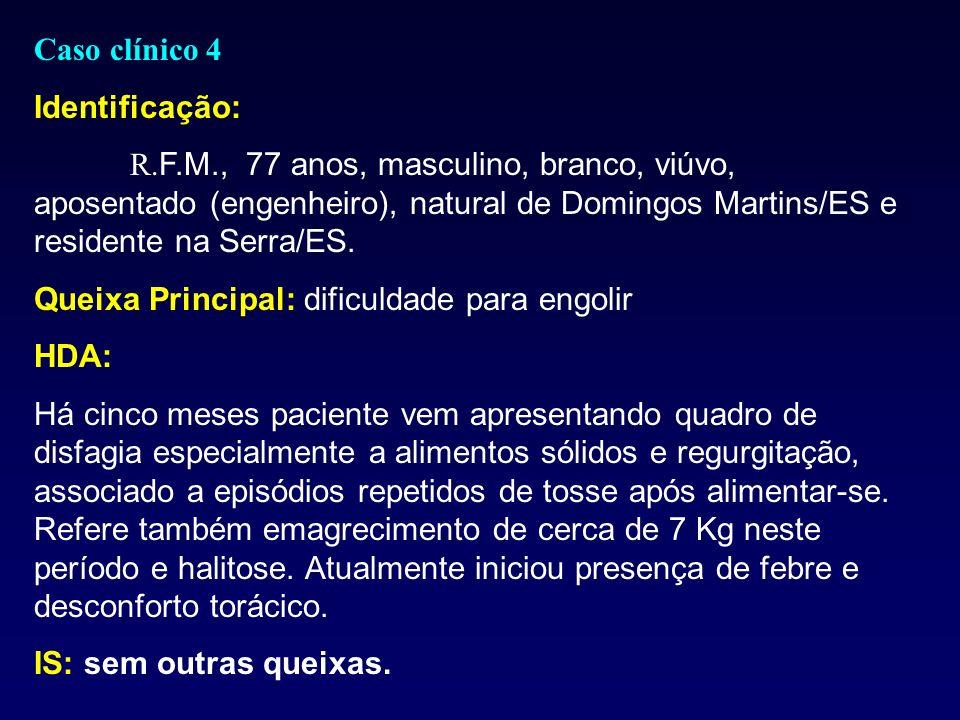 Caso clínico 4 Identificação: R. F.M., 77 anos, masculino, branco, viúvo, aposentado (engenheiro), natural de Domingos Martins/ES e residente na Serra