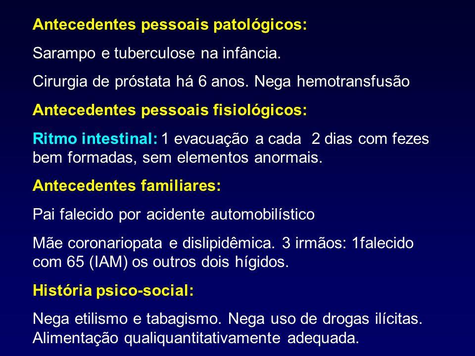 Antecedentes pessoais patológicos: Sarampo e tuberculose na infância. Cirurgia de próstata há 6 anos. Nega hemotransfusão Antecedentes pessoais fisiol