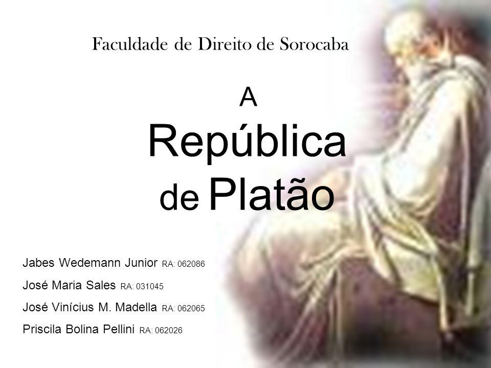 Faculdade de Direito de Sorocaba A República de Platão Jabes Wedemann Junior RA: 062086 José Maria Sales RA: 031045 José Vinícius M. Madella RA: 06206