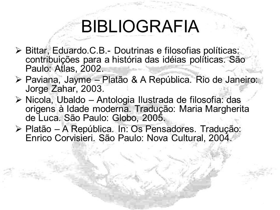 BIBLIOGRAFIA Bittar, Eduardo.C.B.- Doutrinas e filosofias políticas: contribuições para a história das idéias políticas. São Paulo: Atlas, 2002. Pavia