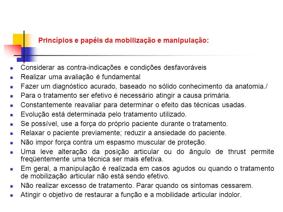 Princípios e papéis da mobilização e manipulação: Considerar as contra-indicações e condições desfavoráveis Realizar uma avaliação é fundamental Fazer