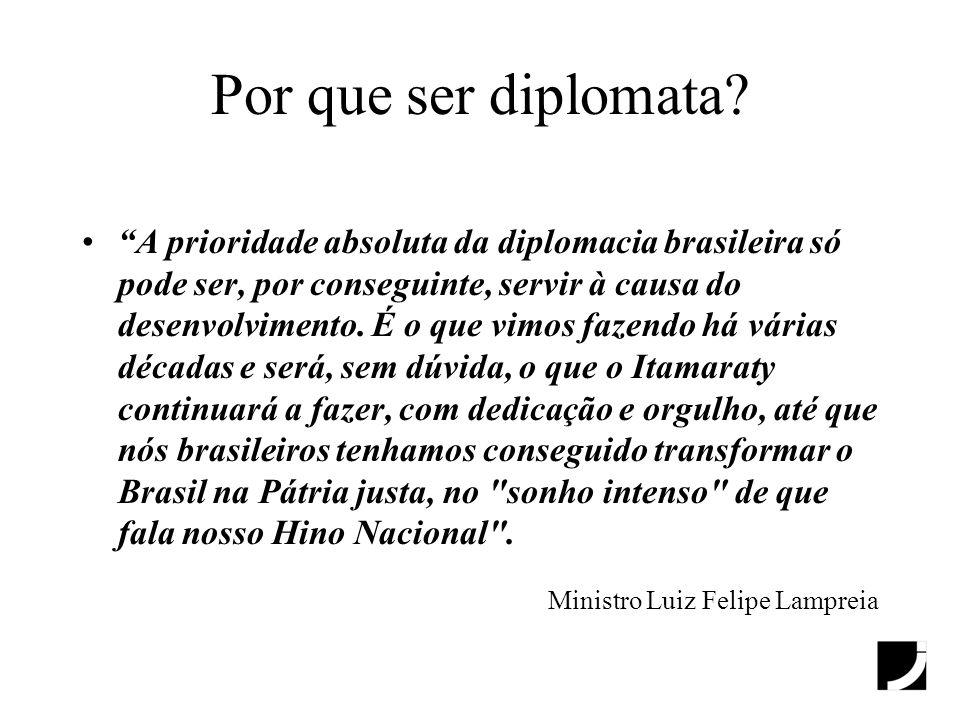 Por que ser diplomata? A prioridade absoluta da diplomacia brasileira só pode ser, por conseguinte, servir à causa do desenvolvimento. É o que vimos f