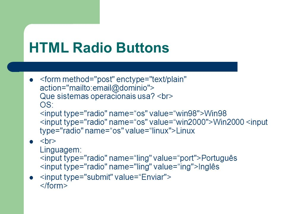 HTML Radio Buttons Que sistemas operacionais usa? OS: Win98 Win2000 Linux Linguagem: Português Inglês